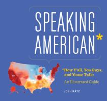 Speaking American: How Y'all, Youse, and You Guys Talk (A Visual Guide) by Josh Katz